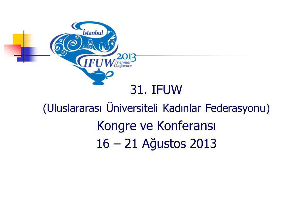31. IFUW (Uluslararası Üniversiteli Kadınlar Federasyonu) Kongre ve Konferansı 16 – 21 Ağustos 2013