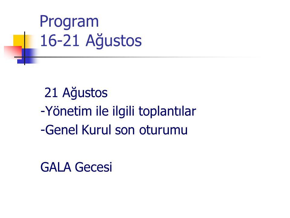 Program 16-21 Ağustos 21 Ağustos -Yönetim ile ilgili toplantılar -Genel Kurul son oturumu GALA Gecesi