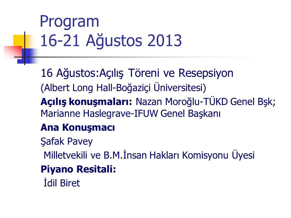 Program 16-23 Ağustos 18 Ağustos 2013 - Genel Kurul toplantısı - Başkan ve Yönetim Kurulu Seçimi Akşam: Türk Gecesi Bizim Tepe