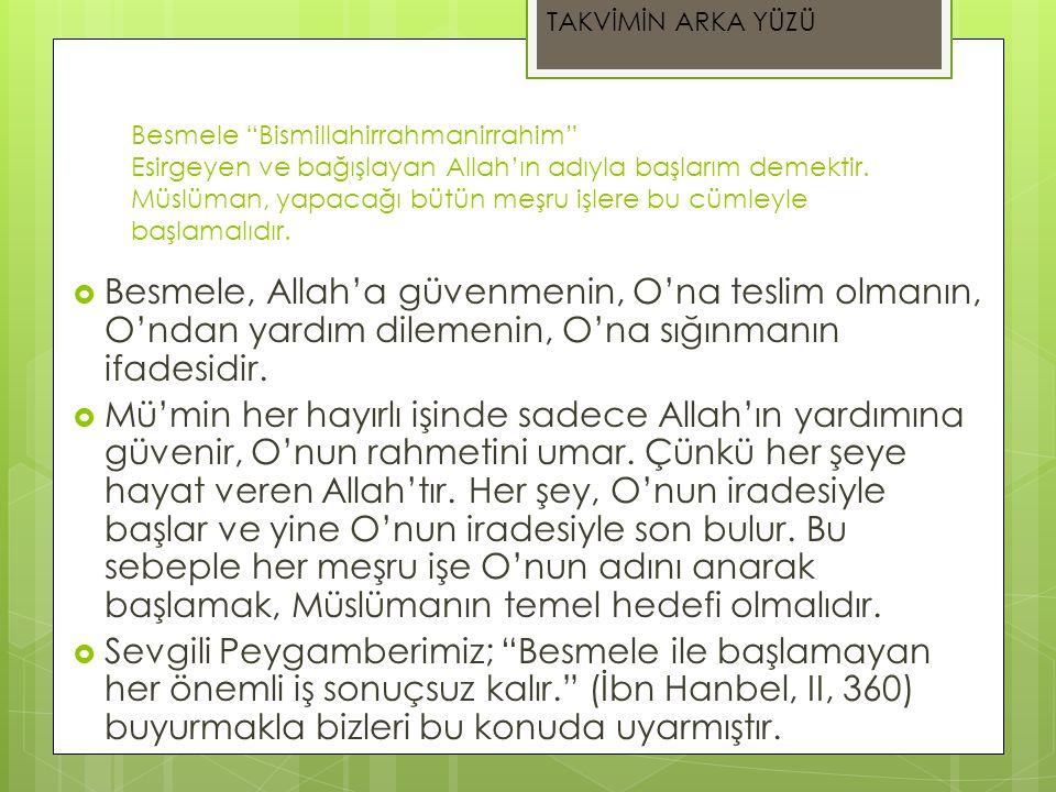 """Besmele """"Bismillahirrahmanirrahim"""" Esirgeyen ve bağışlayan Allah'ın adıyla başlarım demektir. Müslüman, yapacağı bütün meşru işlere bu cümleyle başlam"""