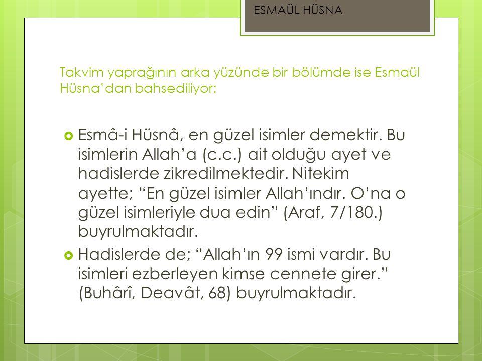 Takvim yaprağının arka yüzünde bir bölümde ise Esmaül Hüsna'dan bahsediliyor:  Esmâ-i Hüsnâ, en güzel isimler demektir. Bu isimlerin Allah'a (c.c.) a
