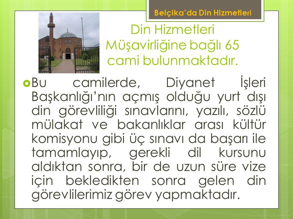 Din Hizmetleri Müşavirliğine bağlı 65 cami bulunmaktadır.  Bu camilerde, Diyanet İşleri Başkanlığı'nın açmış olduğu yurt dışı din görevliliği sınavla