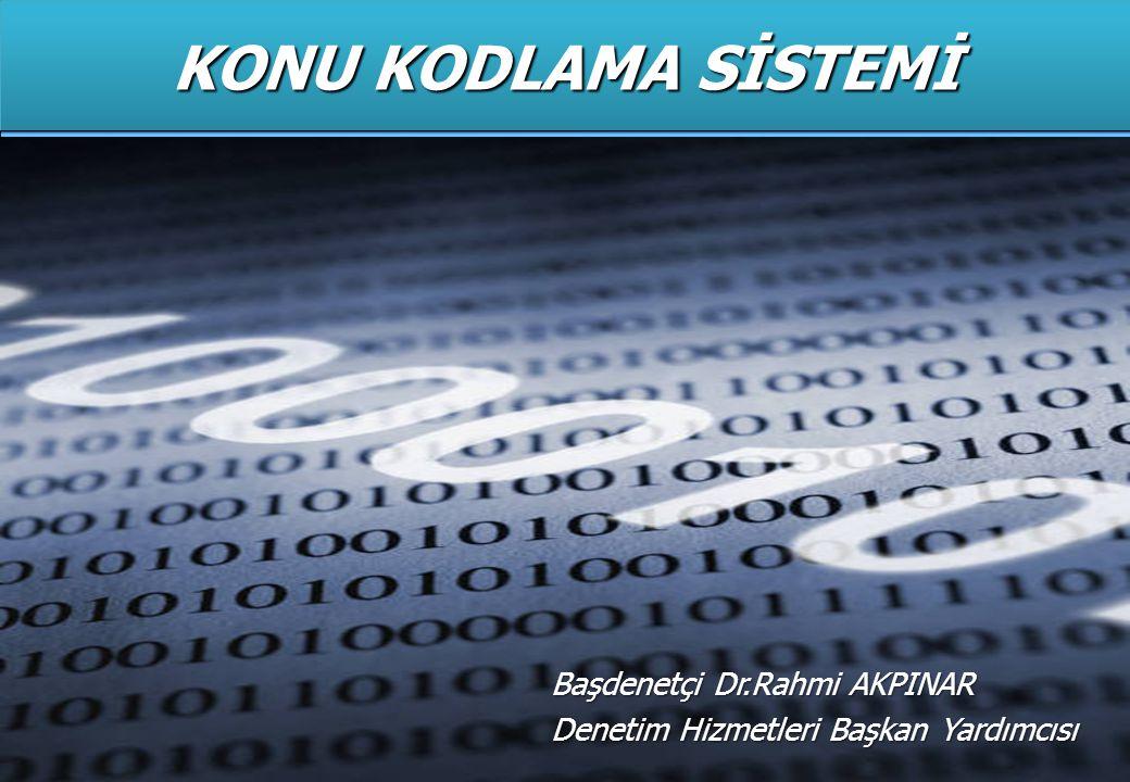 KONU KODLAMA SİSTEMİ Başdenetçi Dr.Rahmi AKPINAR Denetim Hizmetleri Başkan Yardımcısı