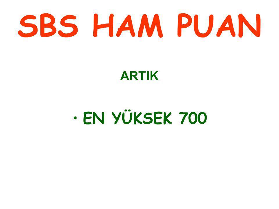 SBS HAM PUAN ARTIK EN YÜKSEK 700