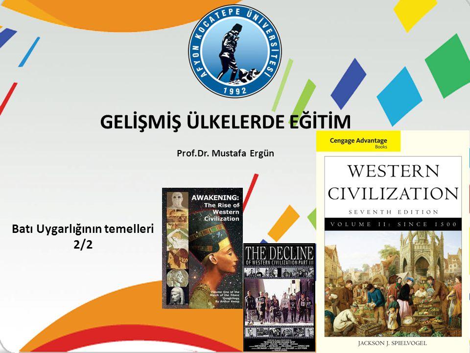 Batı Uygarlığının temelleri 2/2 GELİŞMİŞ ÜLKELERDE EĞİTİM Prof.Dr. Mustafa Ergün
