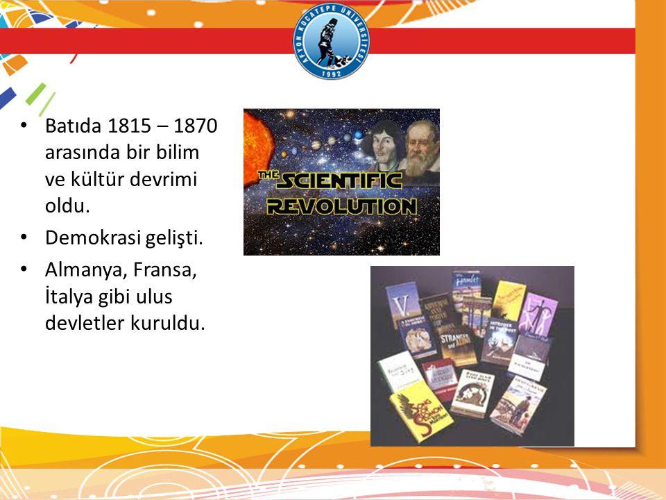 Batıda 1815 – 1870 arasında bir bilim ve kültür devrimi oldu.