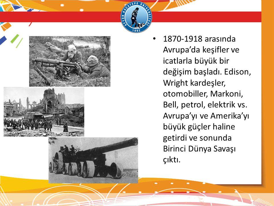 1870-1918 arasında Avrupa'da keşifler ve icatlarla büyük bir değişim başladı. Edison, Wright kardeşler, otomobiller, Markoni, Bell, petrol, elektrik v