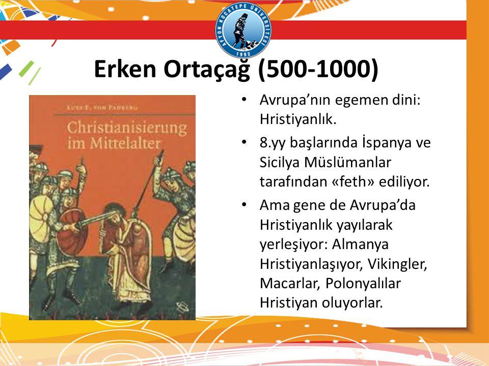 Erken Ortaçağ (500-1000) Avrupa'nın egemen dini: Hristiyanlık. 8.yy başlarında İspanya ve Sicilya Müslümanlar tarafından «feth» ediliyor. Ama gene de