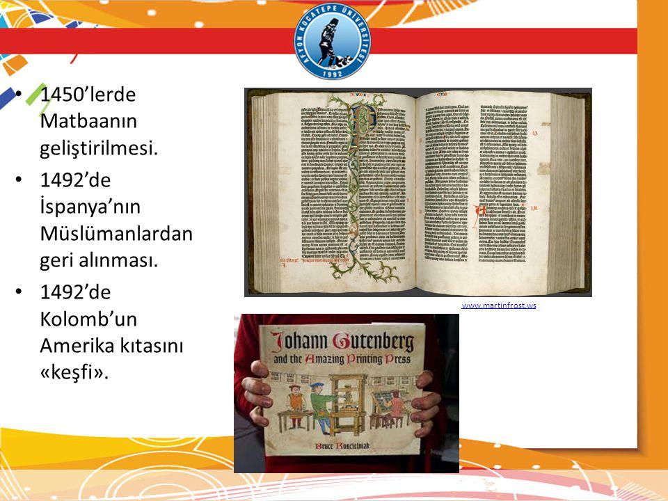 1450'lerde Matbaanın geliştirilmesi. 1492'de İspanya'nın Müslümanlardan geri alınması. 1492'de Kolomb'un Amerika kıtasını «keşfi». www.martinfrost.ws