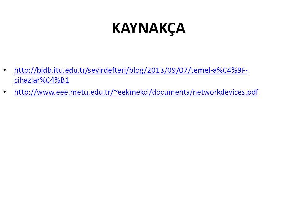 KAYNAKÇA http://bidb.itu.edu.tr/seyirdefteri/blog/2013/09/07/temel-a%C4%9F- cihazlar%C4%B1 http://bidb.itu.edu.tr/seyirdefteri/blog/2013/09/07/temel-a%C4%9F- cihazlar%C4%B1 http://www.eee.metu.edu.tr/~eekmekci/documents/networkdevices.pdf