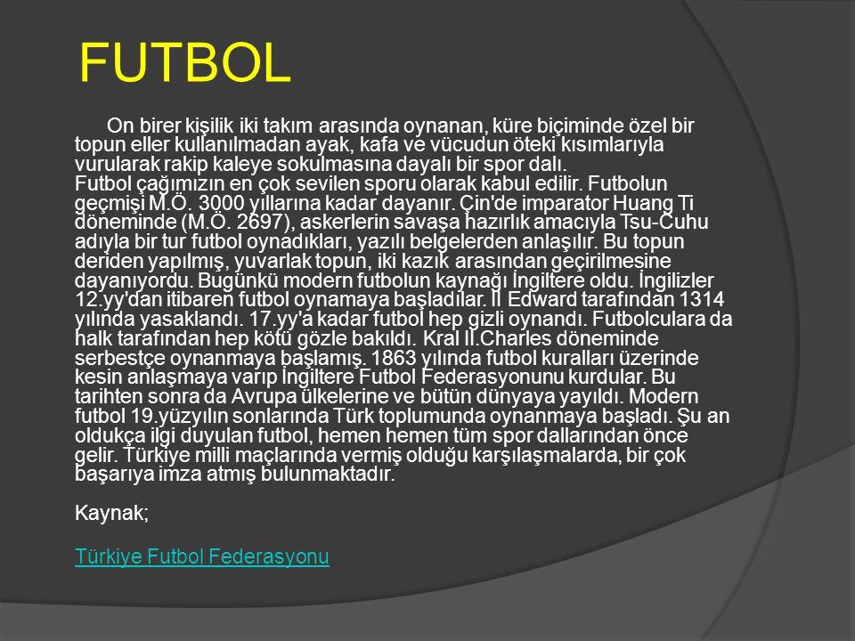 FUTBOL On birer kişilik iki takım arasında oynanan, küre biçiminde özel bir topun eller kullanılmadan ayak, kafa ve vücudun öteki kısımlarıyla vurular