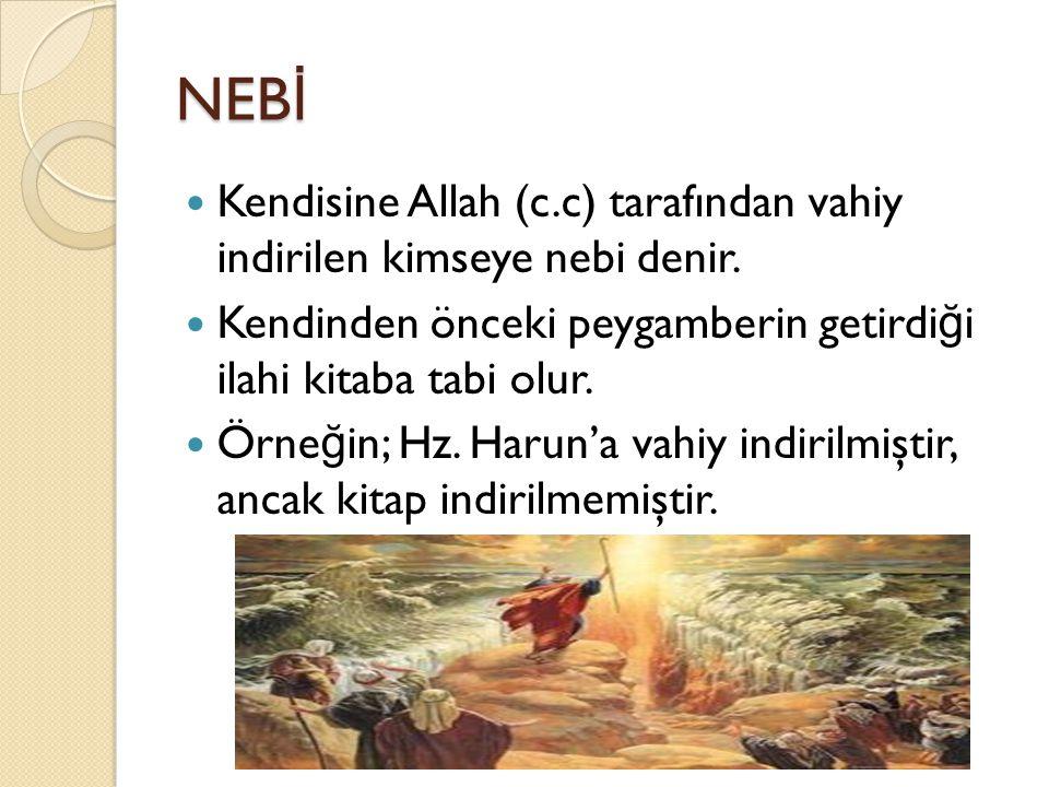 NEB İ Kendisine Allah (c.c) tarafından vahiy indirilen kimseye nebi denir. Kendinden önceki peygamberin getirdi ğ i ilahi kitaba tabi olur. Örne ğ in;