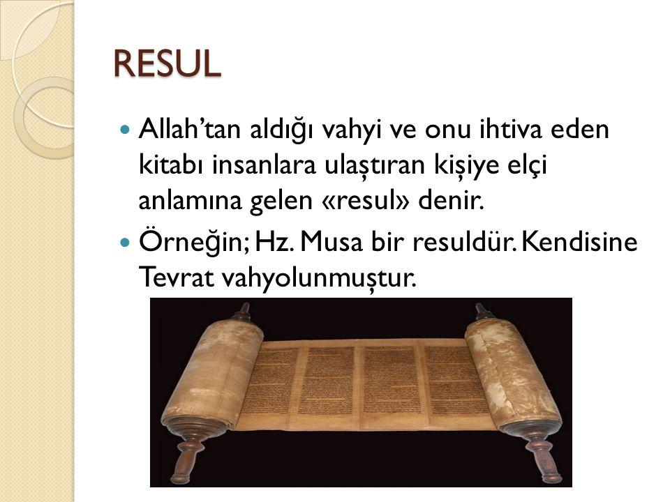 RESUL Allah'tan aldı ğ ı vahyi ve onu ihtiva eden kitabı insanlara ulaştıran kişiye elçi anlamına gelen «resul» denir. Örne ğ in; Hz. Musa bir resuldü