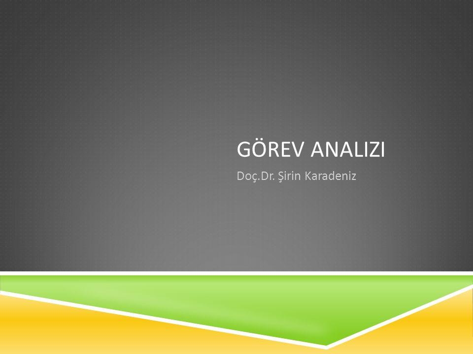 GÖREV ANALIZI Doç.Dr. Şirin Karadeniz