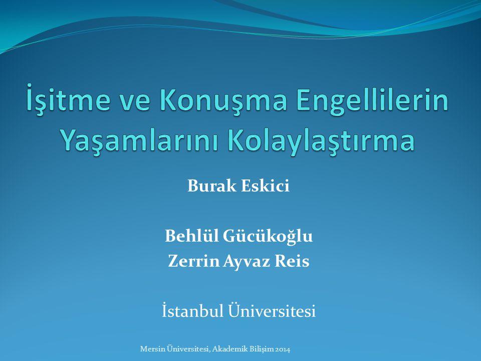 Burak Eskici Behlül Gücükoğlu Zerrin Ayvaz Reis İstanbul Üniversitesi Mersin Üniversitesi, Akademik Bilişim 2014
