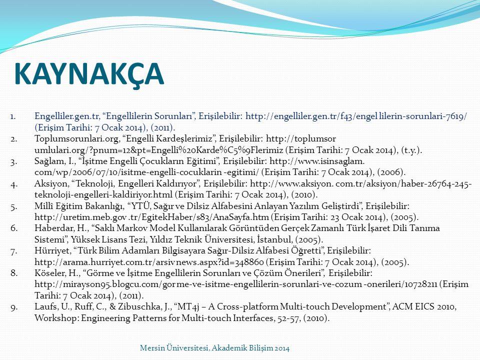 KAYNAKÇA 1.Engelliler.gen.tr, Engellilerin Sorunları , Erişilebilir: http://engelliler.gen.tr/f43/engel lilerin-sorunlari-7619/ (Erişim Tarihi: 7 Ocak 2014), (2011).