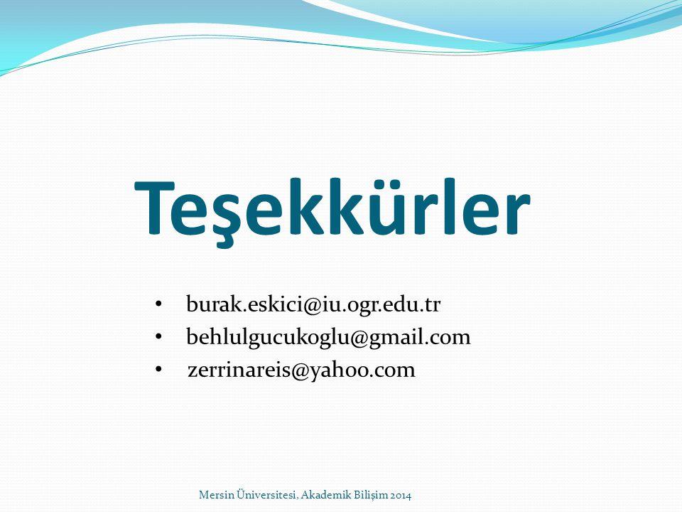 Teşekkürler Mersin Üniversitesi, Akademik Bilişim 2014 burak.eskici@iu.ogr.edu.tr behlulgucukoglu@gmail.com zerrinareis@yahoo.com