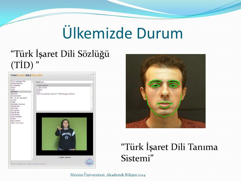Ülkemizde Durum Türk İşaret Dili Sözlüğü (TİD) Mersin Üniversitesi, Akademik Bilişim 2014 Türk İşaret Dili Tanıma Sistemi