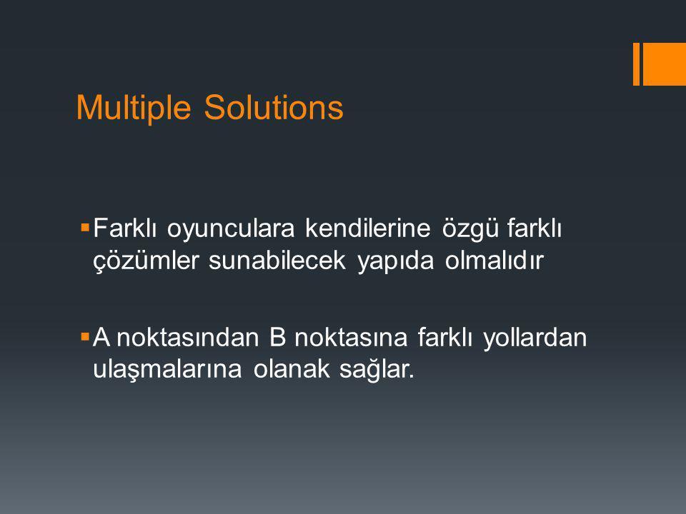 Multiple Solutions  Farklı oyunculara kendilerine özgü farklı çözümler sunabilecek yapıda olmalıdır  A noktasından B noktasına farklı yollardan ulaş