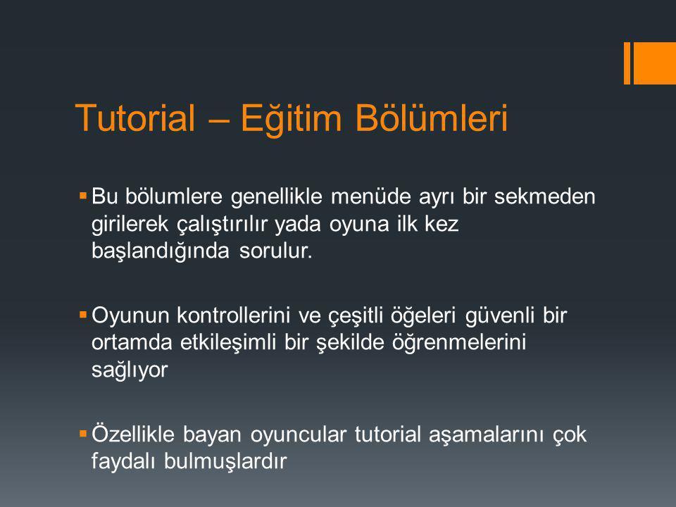 Tutorial – Eğitim Bölümleri  Bu bölumlere genellikle menüde ayrı bir sekmeden girilerek çalıştırılır yada oyuna ilk kez başlandığında sorulur.  Oyun