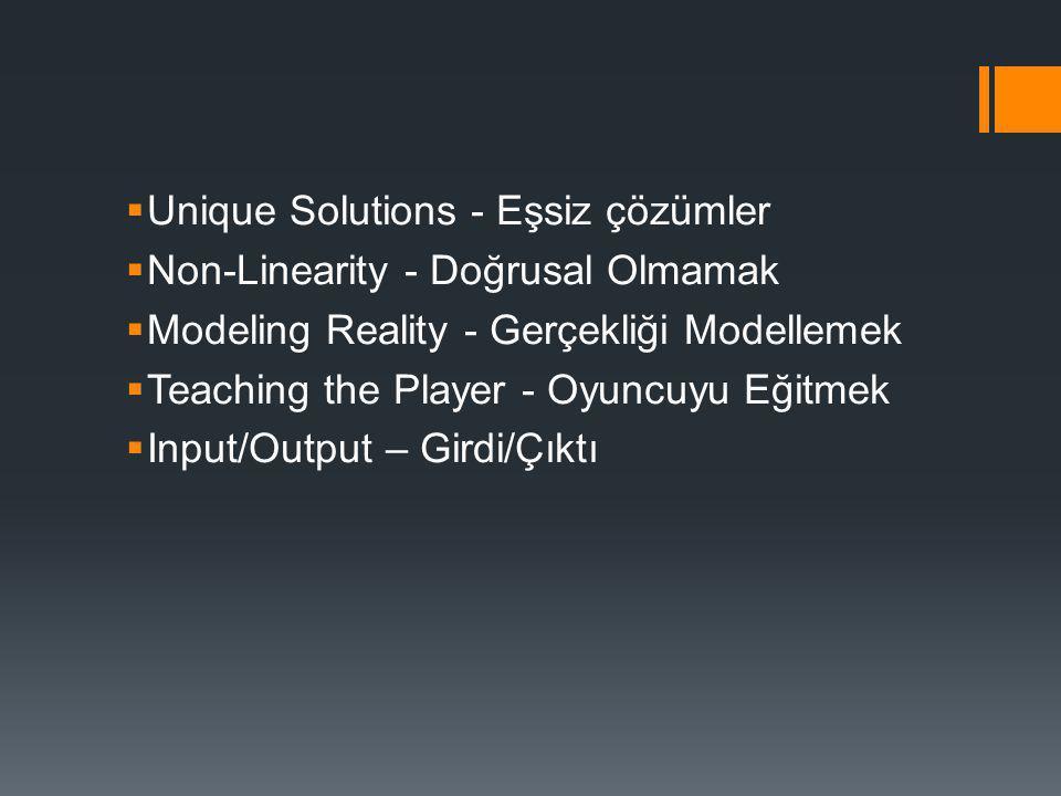 Unique Solutions - Eşsiz çözümler  Non-Linearity - Doğrusal Olmamak  Modeling Reality - Gerçekliği Modellemek  Teaching the Player - Oyuncuyu Eği