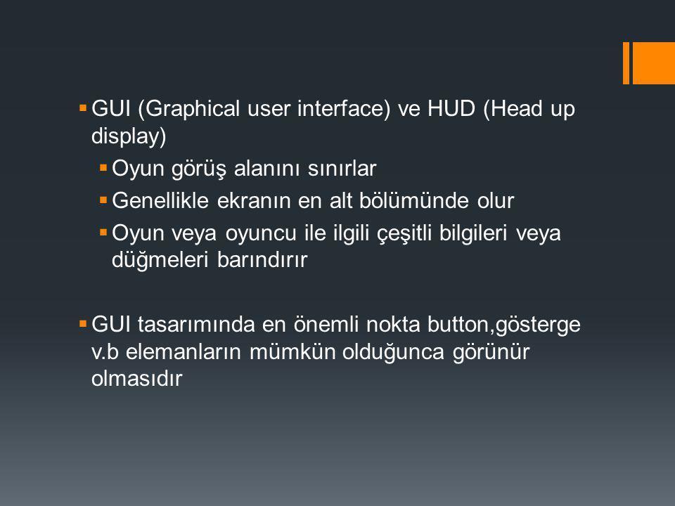  GUI (Graphical user interface) ve HUD (Head up display)  Oyun görüş alanını sınırlar  Genellikle ekranın en alt bölümünde olur  Oyun veya oyuncu