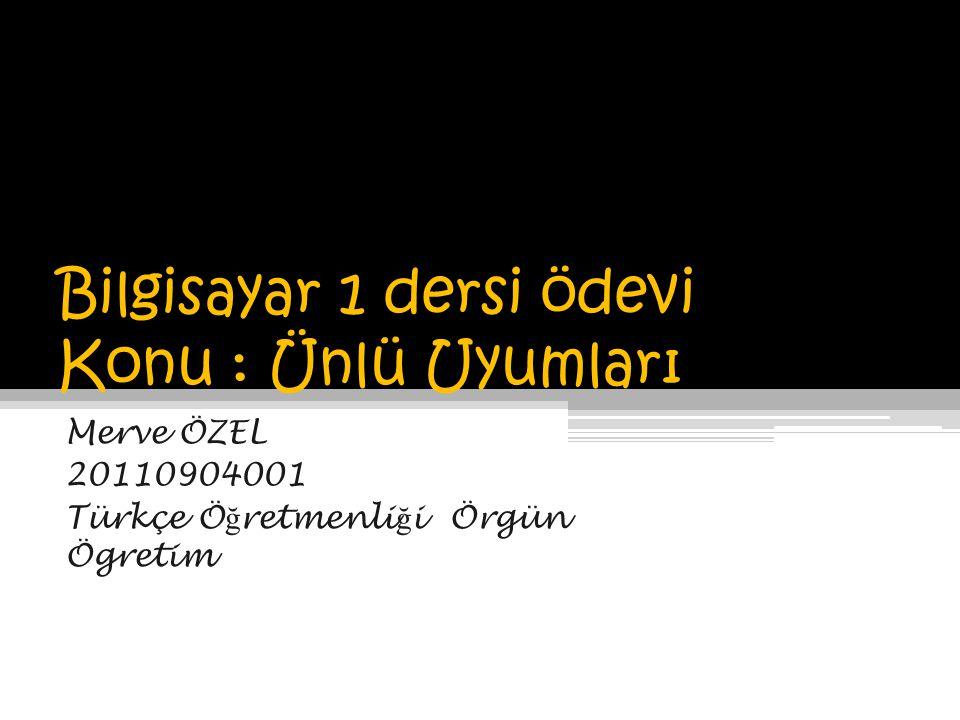 Bilgisayar 1 dersi ödevi Konu : Ünlü Uyumları Merve ÖZEL 20110904001 Türkçe Ö ğ retmenli ğ i Örgün Ögretim