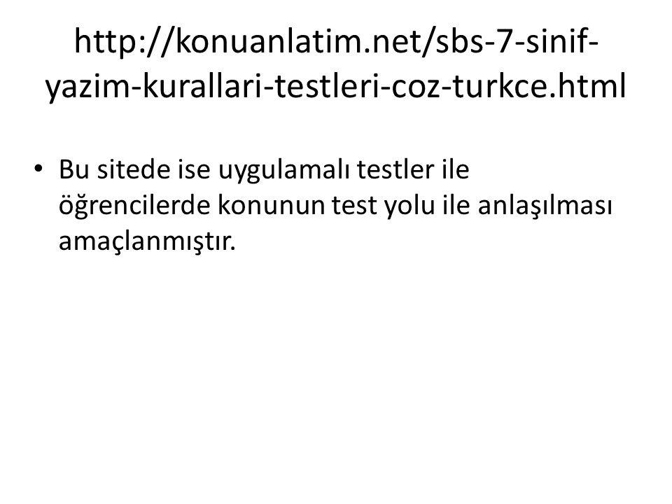 http://konuanlatim.net/sbs-7-sinif- yazim-kurallari-testleri-coz-turkce.html Bu sitede ise uygulamalı testler ile öğrencilerde konunun test yolu ile anlaşılması amaçlanmıştır.