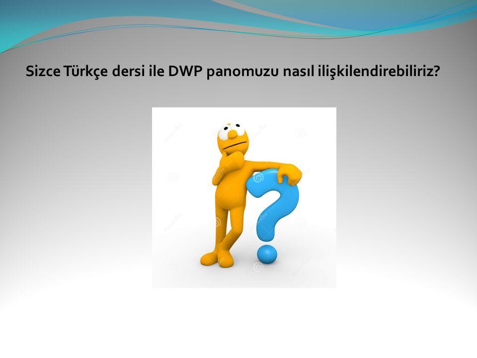 Sizce Türkçe dersi ile DWP panomuzu nasıl ilişkilendirebiliriz?