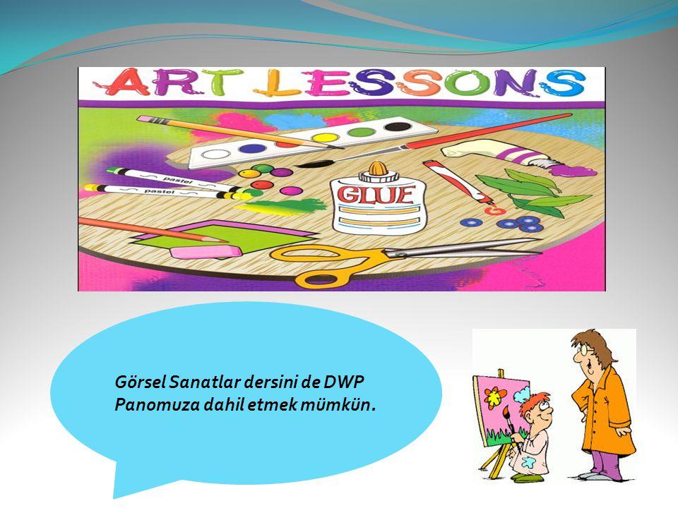 Görsel Sanatlar dersini de DWP Panomuza dahil etmek mümkün.