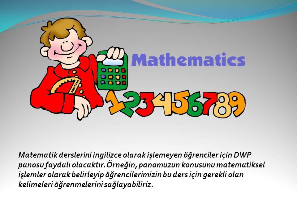 Matematik derslerini ingilizce olarak işlemeyen öğrenciler için DWP panosu faydalı olacaktır. Örneğin, panomuzun konusunu matematiksel işlemler olarak