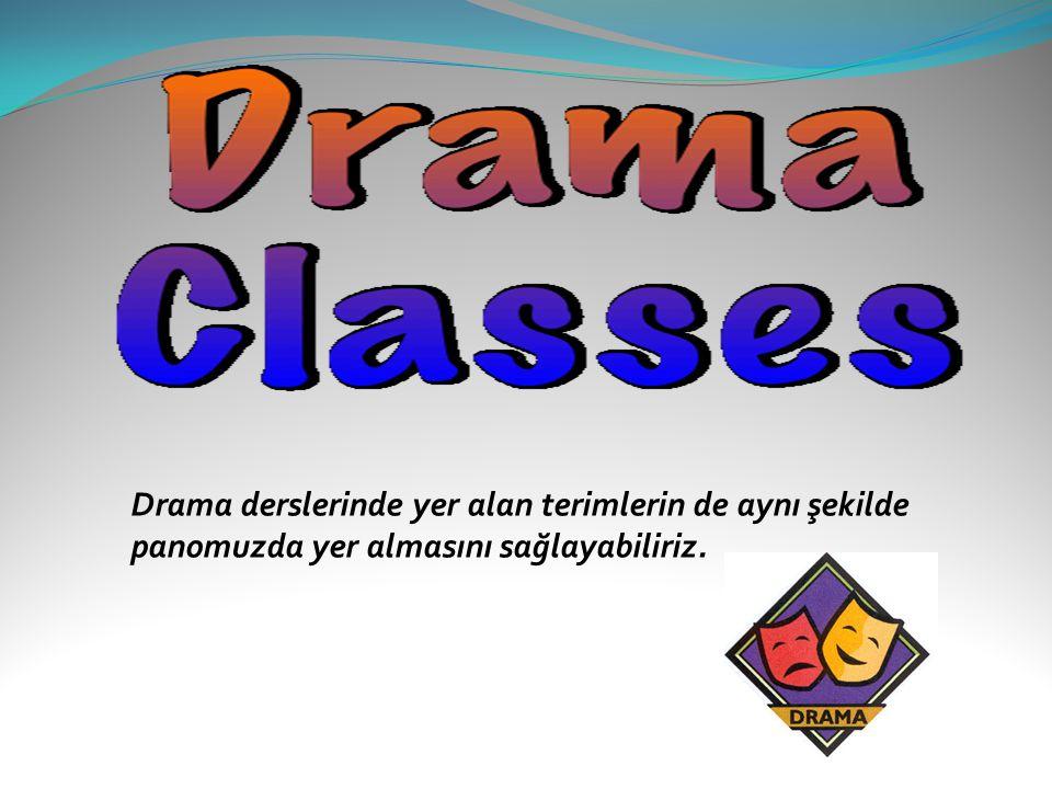 Drama derslerinde yer alan terimlerin de aynı şekilde panomuzda yer almasını sağlayabiliriz.