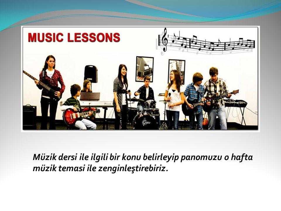 Müzik dersi ile ilgili bir konu belirleyip panomuzu o hafta müzik temasi ile zenginleştirebiriz.