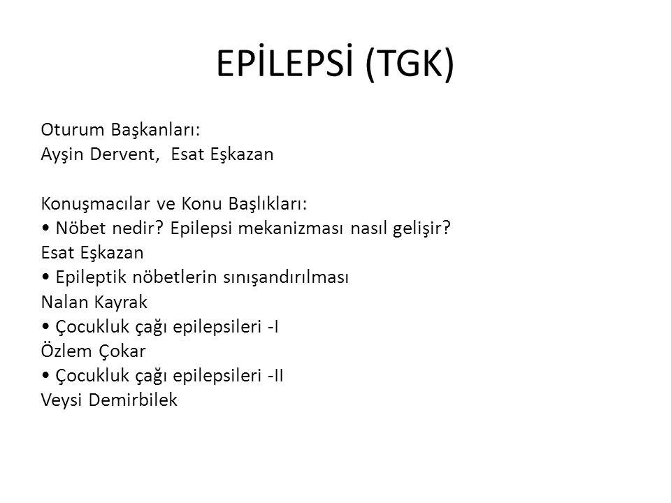 EPİLEPSİ (TGK) Oturum Başkanları: Ayşin Dervent, Esat Eşkazan Konuşmacılar ve Konu Başlıkları: Nöbet nedir? Epilepsi mekanizması nasıl gelişir? Esat E
