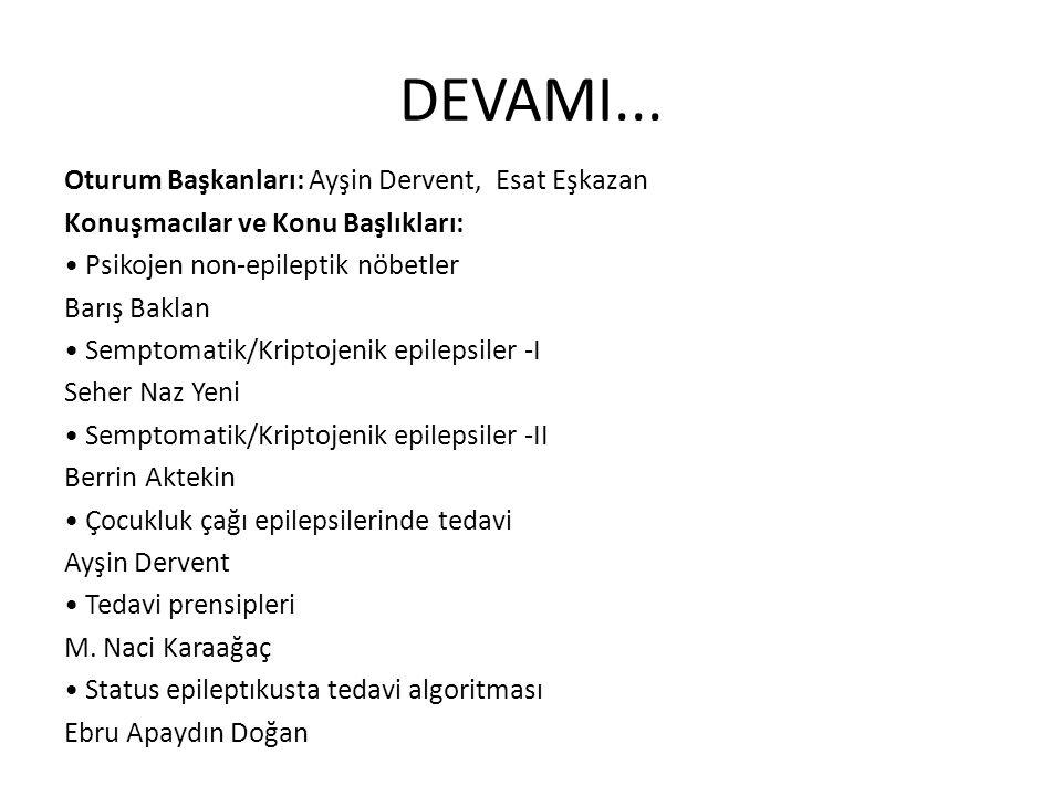 DEVAMI... Oturum Başkanları: Ayşin Dervent, Esat Eşkazan Konuşmacılar ve Konu Başlıkları: Psikojen non-epileptik nöbetler Barış Baklan Semptomatik/Kri