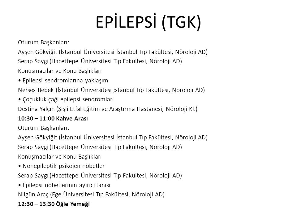 EPİLEPSİ (TGK) Oturum Başkanları: Ayşen Gökyiğit (İstanbul Üniversitesi İstanbul Tıp Fakültesi, Nöroloji AD) Serap Saygı (Hacettepe Üniversitesi Tıp F