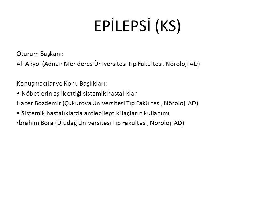 EPİLEPSİ (KS) Oturum Başkanı: Ali Akyol (Adnan Menderes Üniversitesi Tıp Fakültesi, Nöroloji AD) Konuşmacılar ve Konu Başlıkları: Nöbetlerin eşlik ett