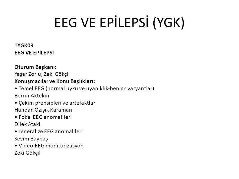 EEG VE EPİLEPSİ (YGK) 1YGK09 EEG VE EPİLEPSİ Oturum Başkanı: Yaşar Zorlu, Zeki Gökçil Konuşmacılar ve Konu Başlıkları: Temel EEG (normal uyku ve uyanı