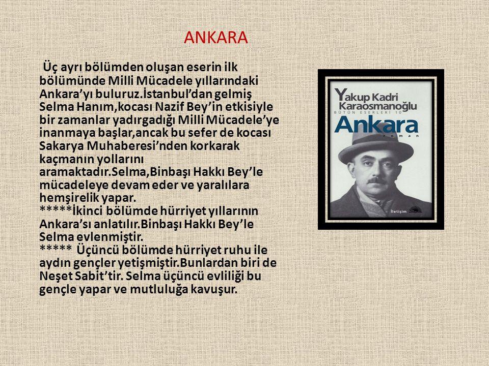 ANKARA Üç ayrı bölümden oluşan eserin ilk bölümünde Milli Mücadele yıllarındaki Ankara'yı buluruz.İstanbul'dan gelmiş Selma Hanım,kocası Nazif Bey'in