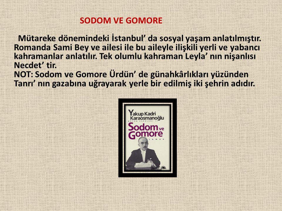 SODOM VE GOMORE Mütareke dönemindeki İstanbul' da sosyal yaşam anlatılmıştır. Romanda Sami Bey ve ailesi ile bu aileyle ilişkili yerli ve yabancı kahr