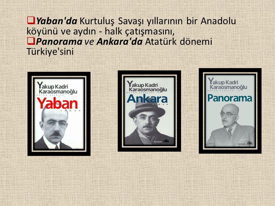 Yaban'da Kurtuluş Savaşı yıllarının bir Anadolu köyünü ve aydın - halk çatışmasını,  Panorama ve Ankara'da Atatürk dönemi Türkiye'sini
