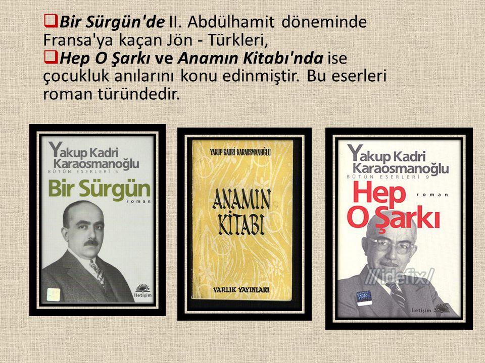  Bir Sürgün'de II. Abdülhamit döneminde Fransa'ya kaçan Jön - Türkleri,  Hep O Şarkı ve Anamın Kitabı'nda ise çocukluk anılarını konu edinmiştir. Bu