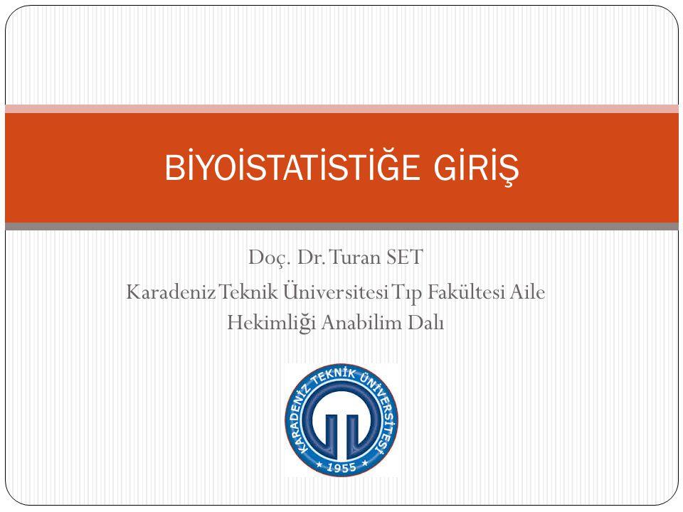 Doç. Dr. Turan SET Karadeniz Teknik Üniversitesi Tıp Fakültesi Aile Hekimli ğ i Anabilim Dalı BİYOİSTATİSTİĞE GİRİŞ