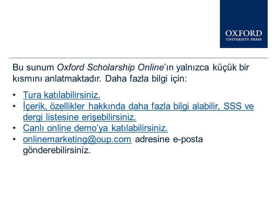 www.oxfordscholarship.com Tarama sonuçlarınızı üniversite yayınevi bazında ve konu alanı bazında......kurumunuzu n erişim hakkı bulunan kitaplara erişim ve yayın yılı bazında filtreleyebilirsin iz.