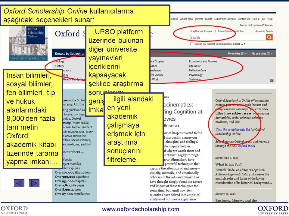 www.oxfordscholarship.com Oxford Scholarship Online (OSO), insan bilimleri, sosyal bilimler, fen bilimleri, tıp ve hukuk gibi önemli disiplinlerdeki akademik kitaplara tam metin erişim sağlayan, sürekli genişleyen bir araştırma kütüphanesidir.