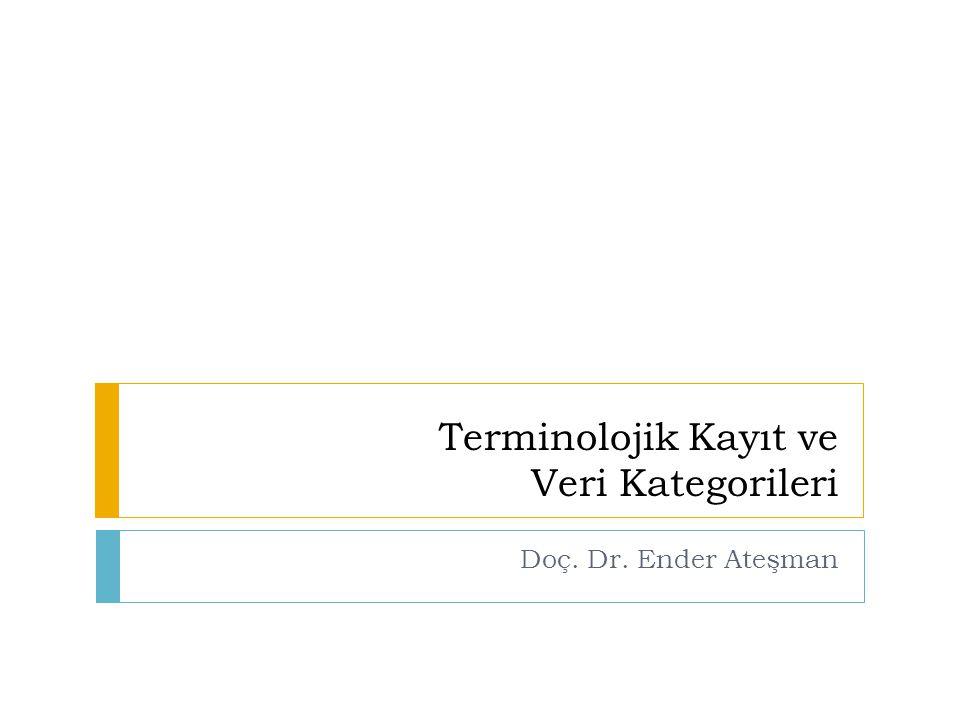 Bu dersin konusu 1. Terminolojik kayıt (madde) 2. Terminolojik veri 3. Veri kategorileri