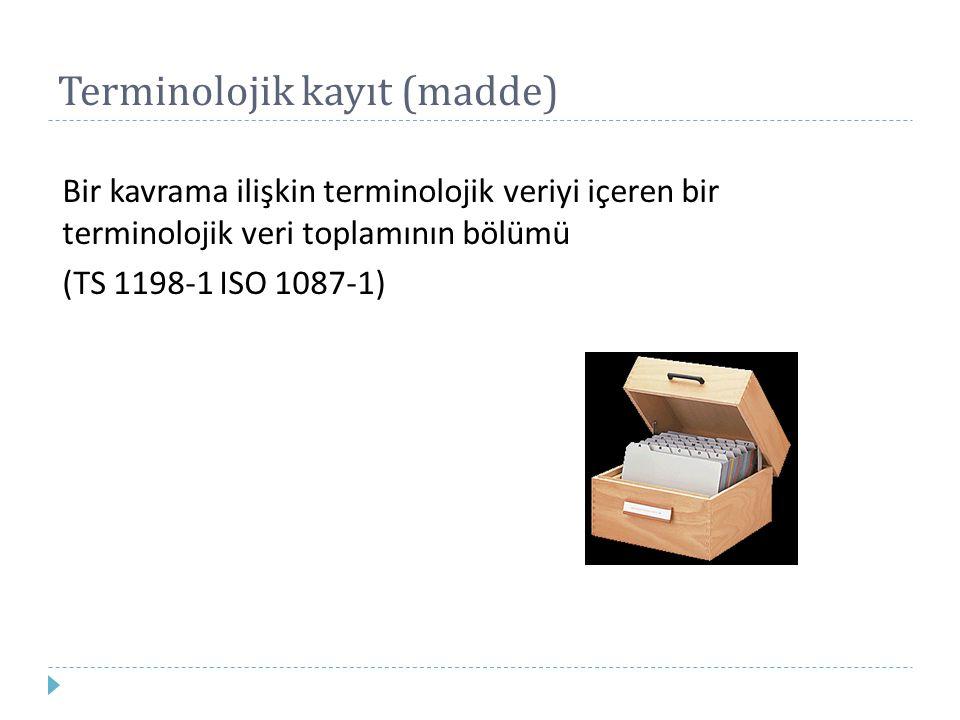 Terminolojik veri Kavramlara veya belirtimlere ilişkin veri (TS 1198-1 ISO 1087-1) Terminolojik verilere örnekler (veri kategorileri):  madde başı (kayıt terimi)  tanım (tarif)  not  dilbilgisi (gramer)  konu  dil  ülke  kaynak