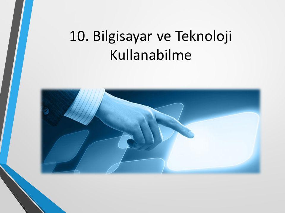 10. Bilgisayar ve Teknoloji Kullanabilme