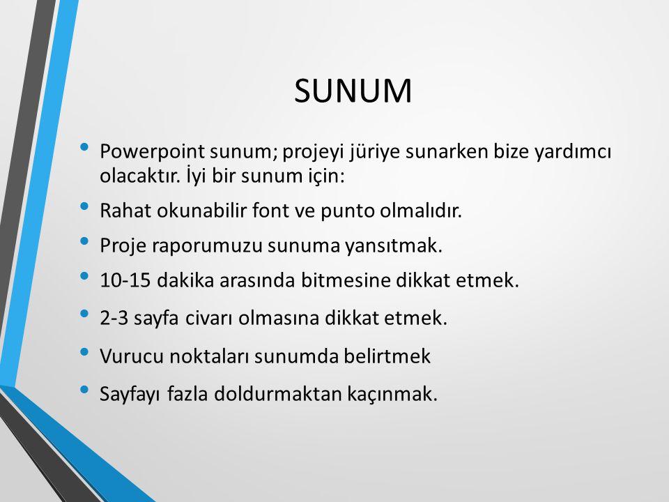 SUNUM Powerpoint sunum; projeyi jüriye sunarken bize yardımcı olacaktır. İyi bir sunum için: Rahat okunabilir font ve punto olmalıdır. Proje raporumuz