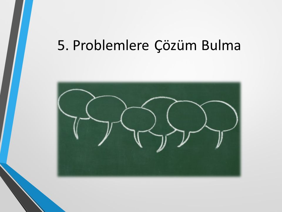 5. Problemlere Çözüm Bulma